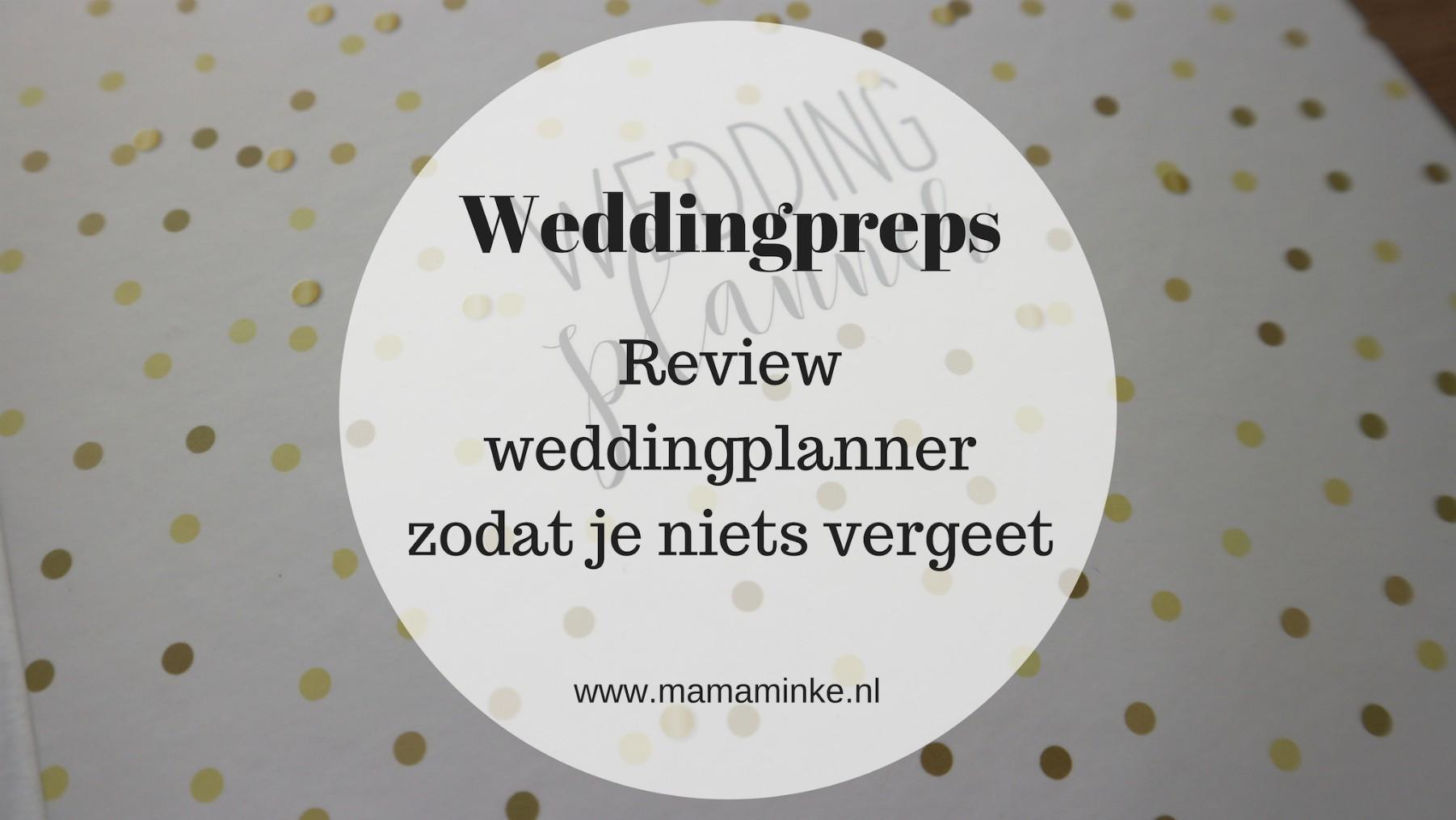 Weddingpreps: review weddingplanner; zodat onze dag perfect wordt.