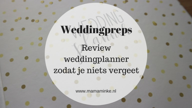 Weddingpreps: review weddingplanner; zodat onze dag perfect wordt.