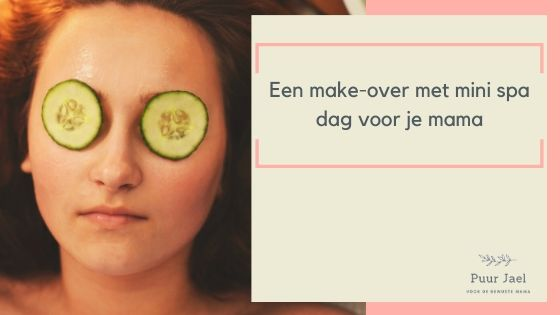 Een make-over & mini spa voor mama