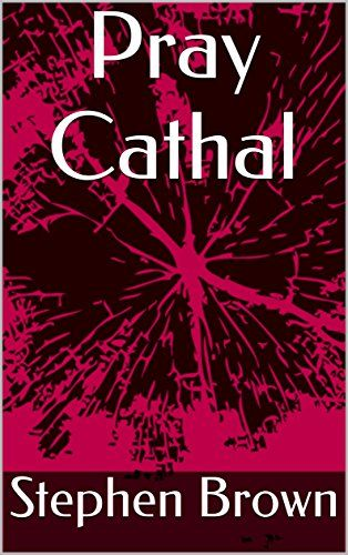 Author Stephen Brown's Pray Cathal Book Cover