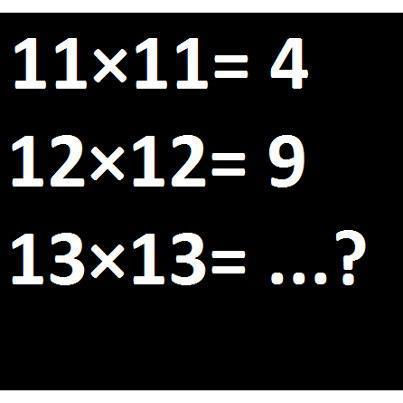 IF 11*11 = 4, 12*12 = 9, Then 13*13 = ?