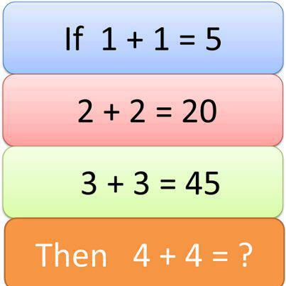 IF 1 + 1 = 5 2 + 2 = 20 3 + 3 = 45 Then, 4 + 4 = ?
