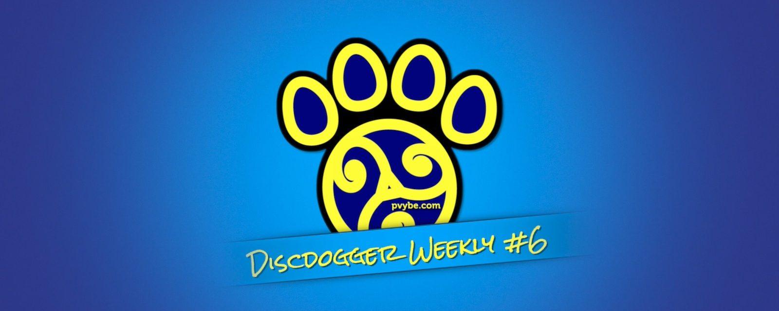 DiscDogger Weekly #6