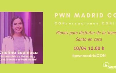 PWN Madrid CON Cristina Espinosa: Planes para disfrutar desde casa