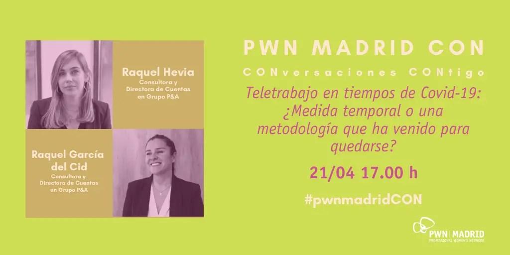 PWN Madrid CON Raquel Hevia y Raquel García del Cid: Teletrabajo en tiempos de COVID-19: ¿Medida temporal o una metodología que ha venido para quedarse?.