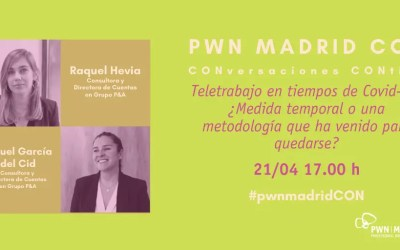PWN Madrid CON Raquel Hevia y Raquel García del Cid: Teletrabajo en tiempos de Covid-19: ¿Medida temporal o una metodología que ha venido para quedarse?