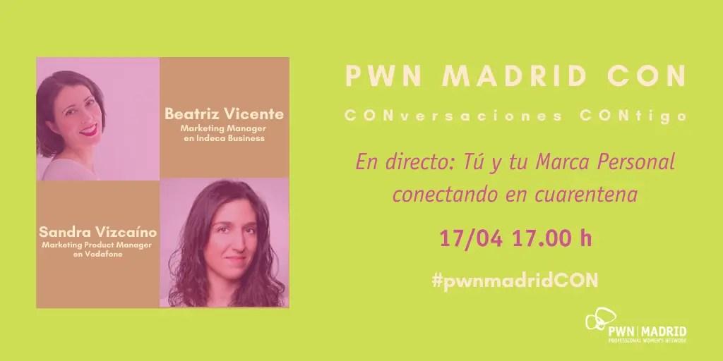 PWN Madrid CON Sandra Vizcaíno y Beatriz Vicente: Tú y tu Marca Personal conectando en cuarentena