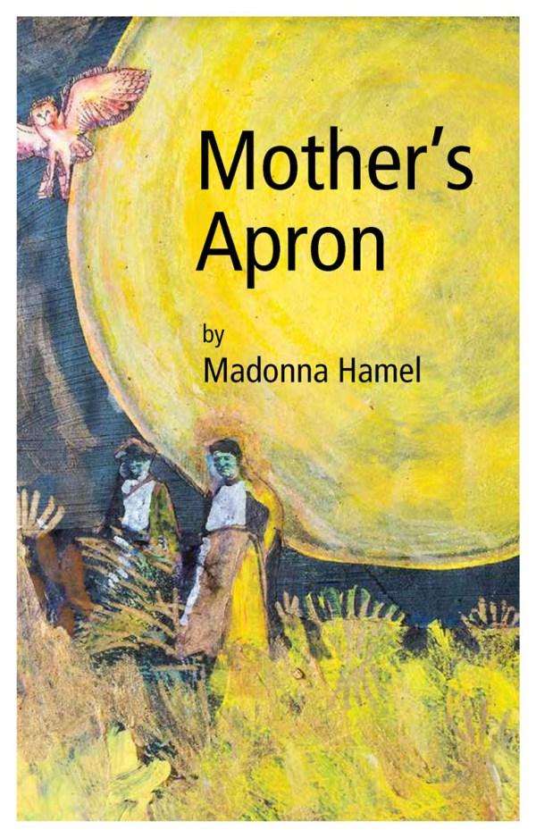 Mother's Apron by Madonna Hamel