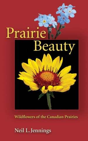 Prairie Beauty- Wildflowers of the Canadian Prairies