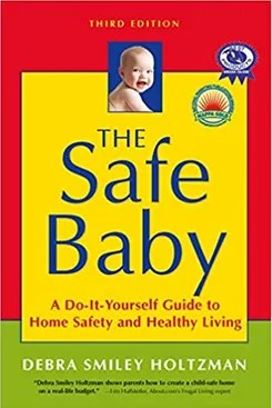 The Safe Baby: A Do-It-Yourself Guide to Home Safety and Healthy Living