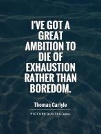 ive-got-a-great-ambition-to-die-of-exhaustion-rather-than-boredom-quote-1