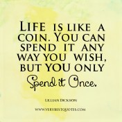 Life-quotes-Life-is-like-a-coin.-You-can-spend-it-any-way-you-wish-but-you-only-spend-it-once.-Lillian-Dickson-quotes