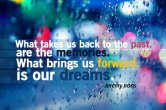 What-takes-us-back-to-the-past-are-the-memories.-What-brings-us-forward-is-our-dream