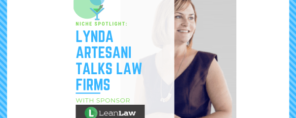 Niche Spotlight: Lynda Artesani Talks Law Firms with Sponsor LeanLaw