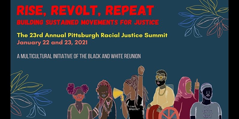 The 23rd Annual Pittsburgh Racial Justice Summit — Rise, Revolt, Repeat: Building Sustained Movements for Justice
