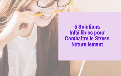 Combattre le Stress Naturellement : 5 Solutions Fiables