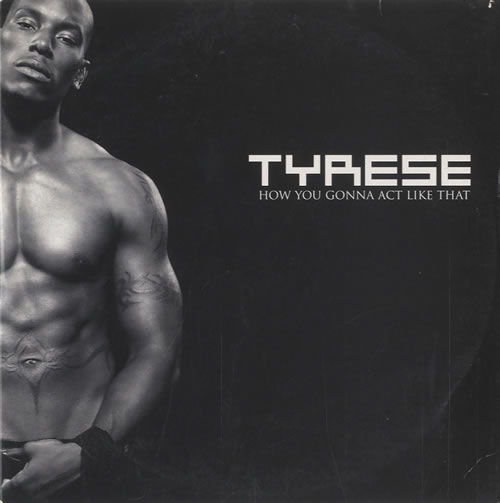 Tyrese How You Gonna Act Like That