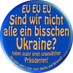 EU EU EU Sind wir nicht alle ein bisschen Ukraine