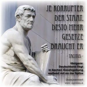 Tacitus je korrupter der Staat, desto mehr gesetze braucht er Gesetzgebung in Deutschland Recht