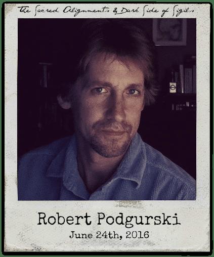 "6.24.16 Robert Podgurski: ""The Sacred Alignments and Dark Side of Sigils"""