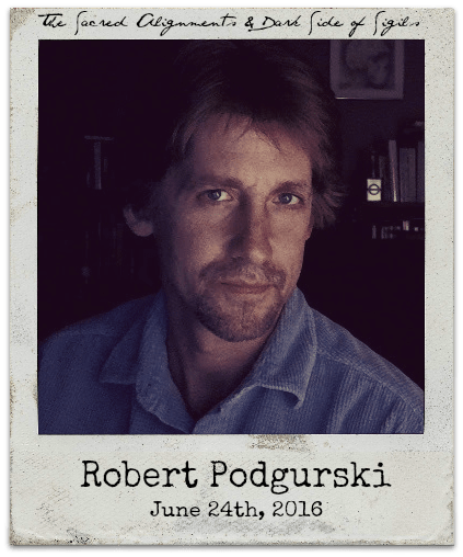 "6.24.16 Robert Podgurski: ""The Sacred Alignments and Dark Side of Sigils"""