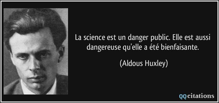 https://i2.wp.com/qqcitations.com/images-citations/quote-la-science-est-un-danger-public-elle-est-aussi-dangereuse-qu-elle-a-ete-bienfaisante-aldous-huxley-178362.jpg