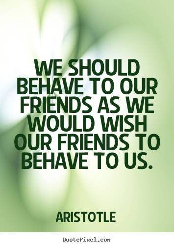 Quotes About Friendship We Should Behave To Our Friends
