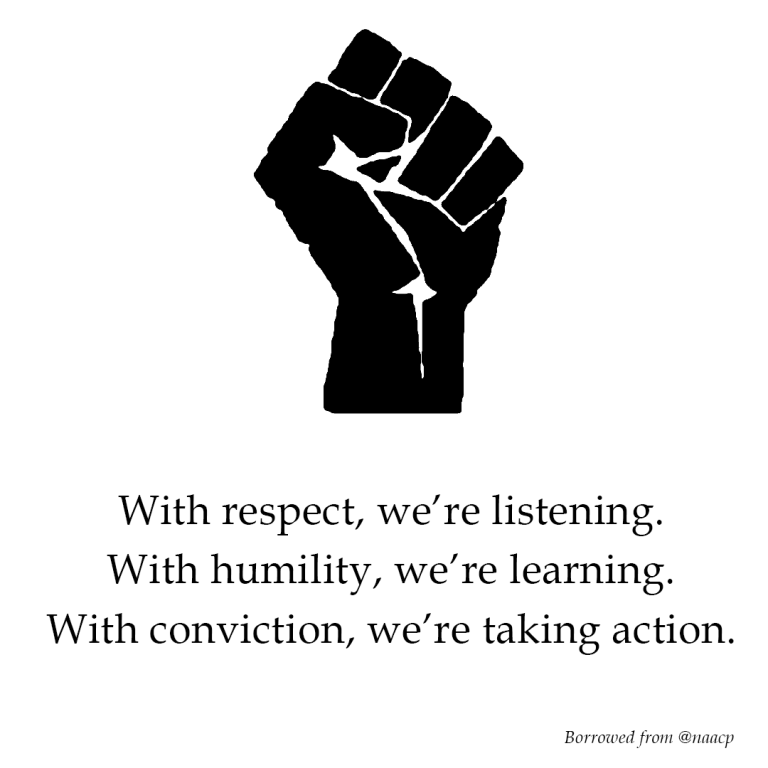 With respect, we're listening. With humility, we're learning. With conviction, we're taking action. -naacp