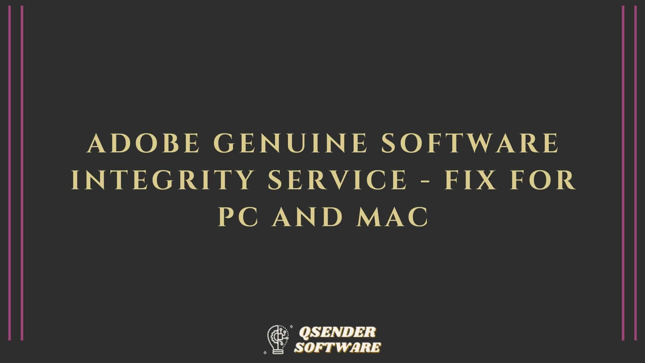 Read more about the article Adobe Genuine Software Integrity Service – Fix for PC and Mac