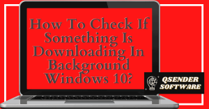 Read more about the article How To Check If Something Is Downloading In Background Windows 10?
