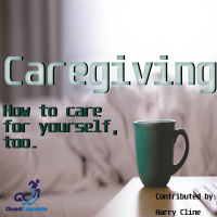 A New Caregiver's Guide to Taking Care of Yourself, Too