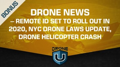 Drone News – Remote ID to Roll Out in 2020, NYC Drone Laws Update, Drone Helicopter Crash