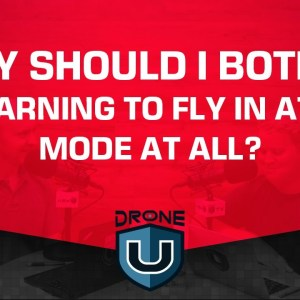 Why Should I Bother Learning to Fly in Atti Mode At All?