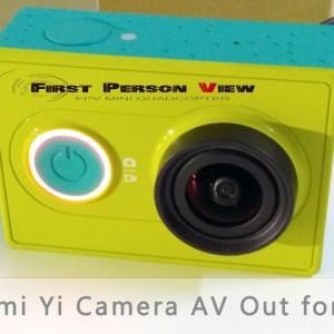 Xiaomi Yi Camera Firmware Upgrade 1.0.7 AV Output for FPV Drones