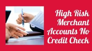 High Risk Merchant Accounts No Credit Check