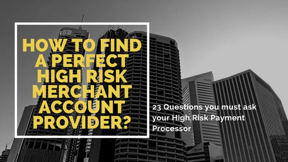 How to find a Perfect High Risk Merchant Account provider?