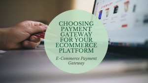 Choosing Payment Gateway for your ecommerce platform
