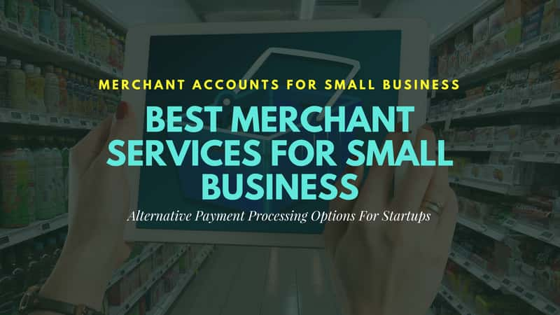 Best Merchant Services For Small Business