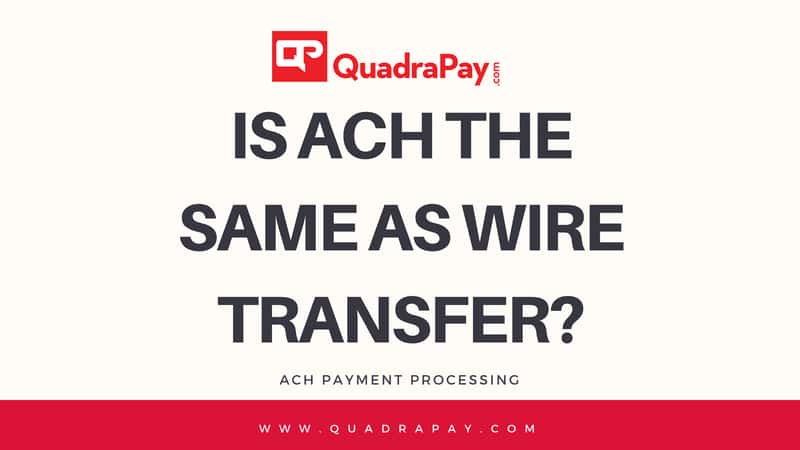 Is ACH the same as Wire Transfer?