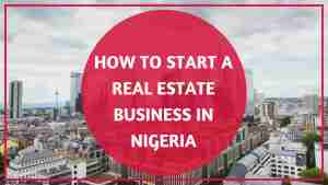 how to start a real estate business in Nigeria