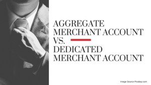 AGGREGATE MERCHANT ACCOUNT VS. DEDICATED MERCHANT ACCOUNT