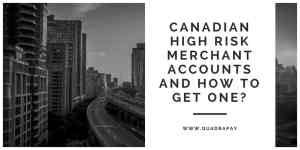 Canadian High Risk Merchant Accounts and how to get one?