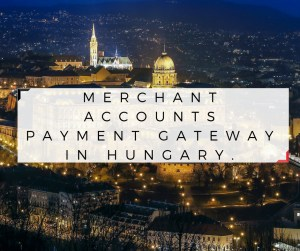 Merchant Accounts Payment Gateway in Hungary