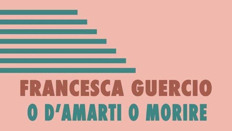 """O d'amarti o morire, il romanzo """"psicoanalitico"""" di Francesca Guercio"""