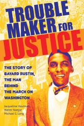 Bayard Rustin: Troublemaker for Justice