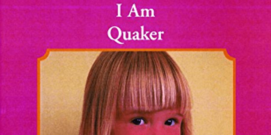 I am a Quaker