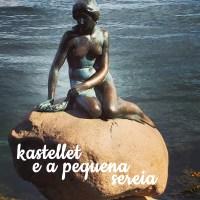 O Kastellet e a pequena sereia