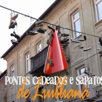pontes, cadeados e sapatos de Liubliana
