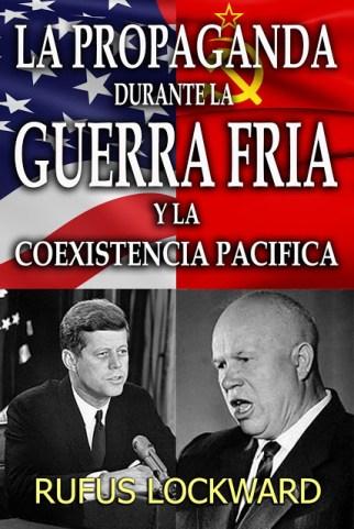 La Propaganda Durante la Guerra Fría y la Coexistencia Pacífica