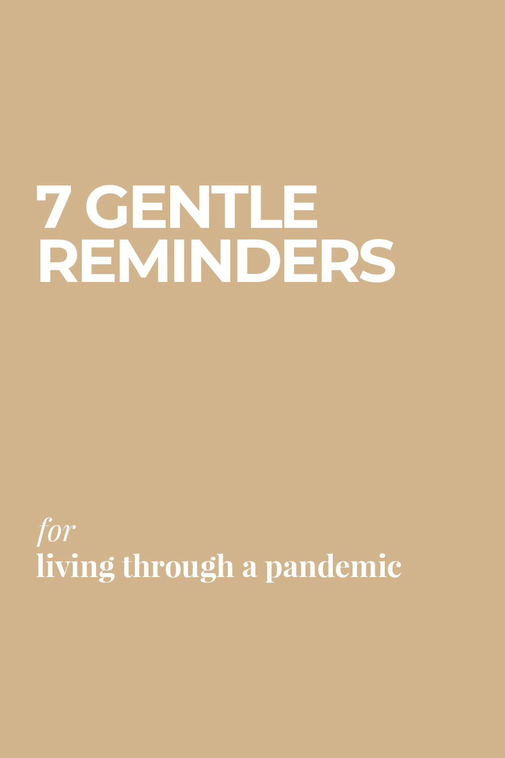7 Gentle Reminders for Living Through a Pandemic